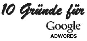 10 Gründe, warum Sie Google AdWords nutzen sollten